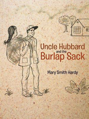 Uncle Hubbard and the Burlap Sack Mary Smith Hardy