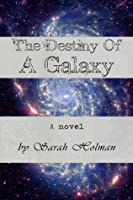 The Destiny of a Galaxy (Destiny Trilogy #3)