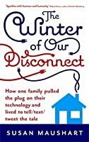 The Winter Of Our Disconnect: How One Family Pulled The Plug On Their Technology And Lived To Tell