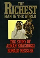 The Richest Man in the World: The Story of Adnan Khashoggi