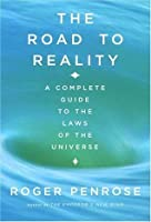 The Road to Reality: A Complete Guide to the Laws of the Universe