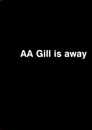 AA Gill is Away A.A. Gill