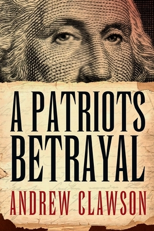 A Patriots Betrayal Andrew Clawson