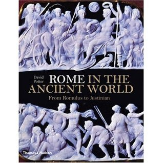 Rome in the Ancient World: From Romulus to Justinian  by  David Stone Potter