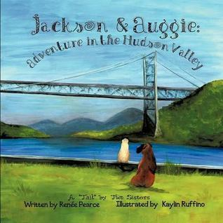 Jackson and Auggie: Adventure in the Hudson Valley  by  Renée Pearce