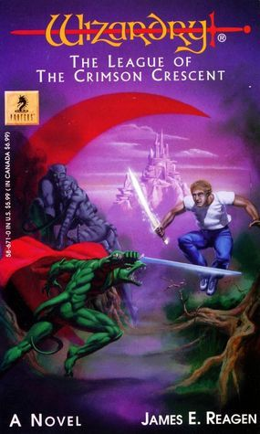Wizardry: The League of the Crimson Crescent James E. Reagen