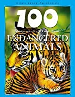 100 Things You Should Know About Endangered Animals