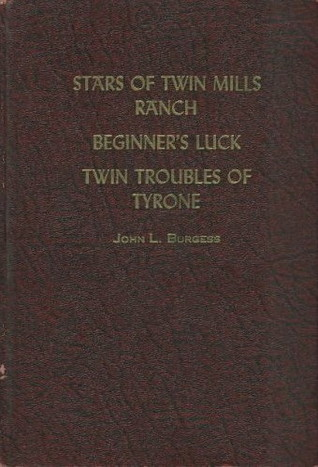 Stars of Twin Mills Ranch / Beginners Luck / Twin Troubles of Tyrone John L. Burgess
