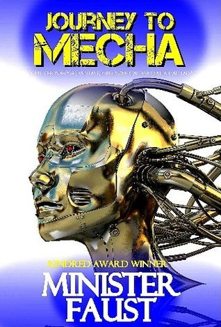 Journey to Mecha: Eight Visionary SF, Fantasy, Philosophical and Satirical Tales Minister Faust