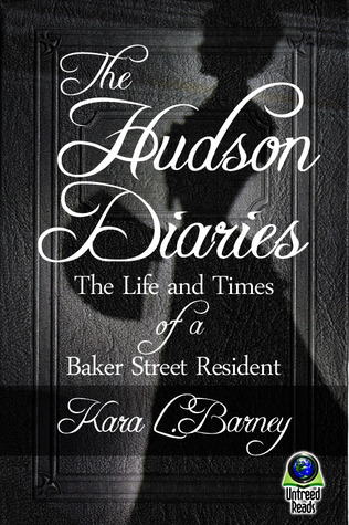 The Hudson Diaries: The Life and Times of a Baker Street Resident Kara L. Barney