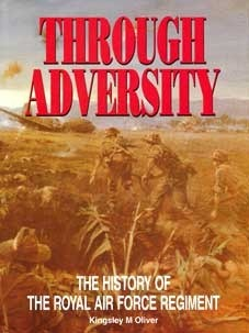 Through Adversity: History of the Royal Air Force Regiment  by  Kingsley M. Oliver