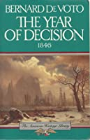 The Year of Decision 1846 (American Heritage Library)