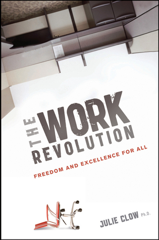 The Work Revolution: Freedom and Excellence for All  by  Julie Clow