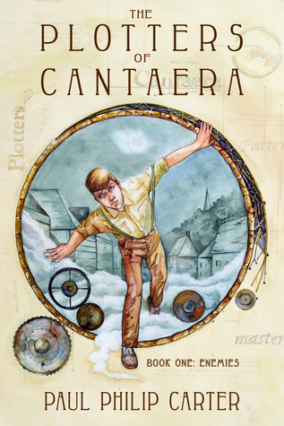 The Plotters of Cantaera Book One: Enemies Paul Philip Carter