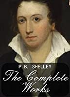 The Complete Works of P.B. Shelley