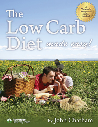 The Low Carb Diet Made Easy  by  John Chatham