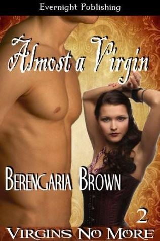 Almost A Virgin (Virgins No More #2)  by  Berengaria Brown