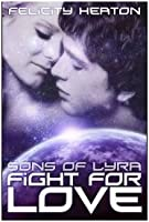 Fight For Love (Sons of Lyra, #3)