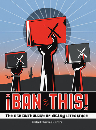 ¡Ban This! The BSP Anthology of Xican@ Literature  by  Santino J. Rivera