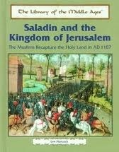 Saladin and the Kingdom of Jerusalem: The Muslims Recapture the Holy Land in Ad 1187 Lee Hancock