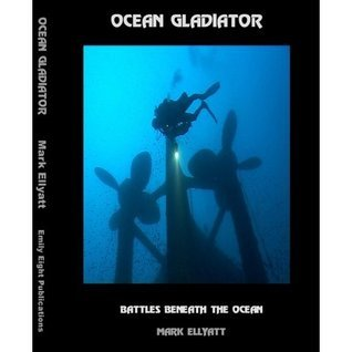 Ocean Gladiator: Battles Beneath the Ocean Mark Ellyatt
