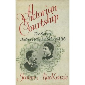 A Victorian Courtship: The Story of Beatrice Potter and Sidney Webb  by  Jeanne MacKenzie