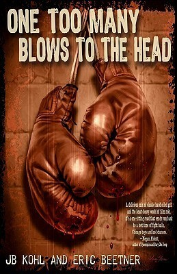 One Too Many Blows To The Head  by  J.B. Kohl