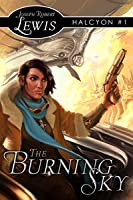 The Burning Sky (Halcyon #1: A Steampunk Fantasy)