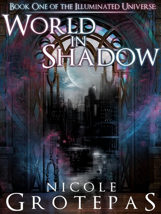 World in Shadow (Illuminated Universe, #1) Nicole Grotepas