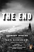 The End: The Defiance and Destruction of Hitler's Germany, 1944-1945