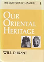 Our Oriental Heritage (Story of Civilization, Vol 1)