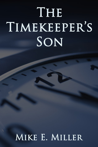 The Timekeepers Son (The Timekeepers, #1)  by  Mike E. Miller