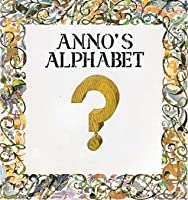Anno's Alphabet: An Adventure in Imagination