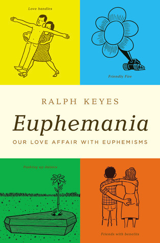 Euphemania: Our Love Affair with Euphemisms  by  Ralph Keyes