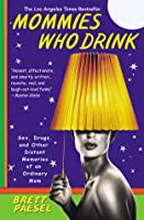 Mommies Who Drink: Sex, Drugs, and Other Distant Memories of an Ordinary Mom