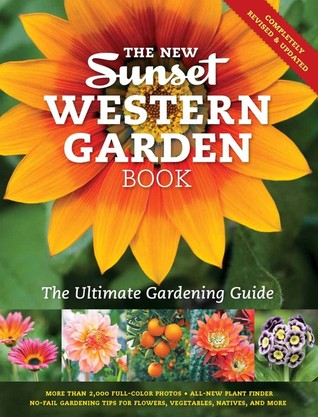 The New Sunset Western Garden Book: The Ultimate Gardening Guide Sunset Magazines & Books