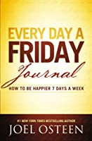 Every Day a Friday Journal: How to Be Happier 7 Days a Week