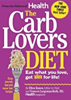 The CarbLovers Diet: Eat What You Love, Get Slim for Life!