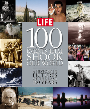 100 Events That Shook Our World: A History in Pictures from the Last 100 Years  by  LIFE Magazine