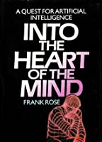 Into The Heart Of The Mind: A Quest for Artificial Intelligence