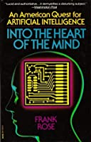Into the Heart of the Mind: An American Quest for Artificial Intelligence