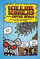 Killer Koalas from Outer Space and Lots of Other Very Bad Stuff that Will Make Your Brain Explode!