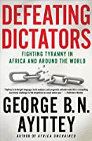 Defeating Dictators: Fighting Tyranny in Africa and Around the World