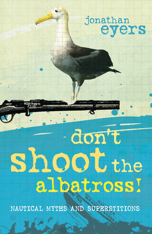 Dont Shoot the Albatross!: Nautical Myths and Superstitions  by  Jonathan Eyers