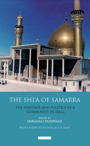 Shia of Samarra: The Heritage and Politics of a Community in Iraq Imranali Panjwani