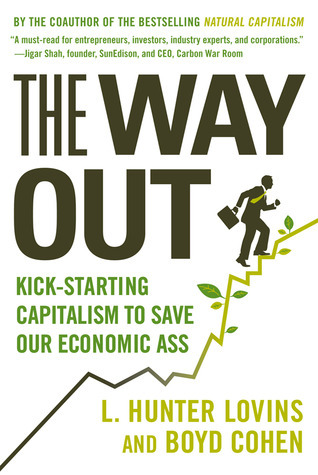 The Way Out: Kick-starting Capitalism to Save Our Economic Ass  by  L. Hunter Lovins