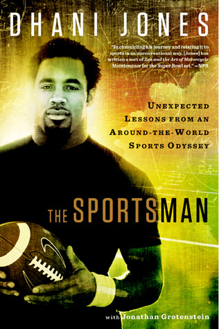 The Sportsman: Unexpected Lessons from an Around-the-World Sports Odyssey Dhani Jones