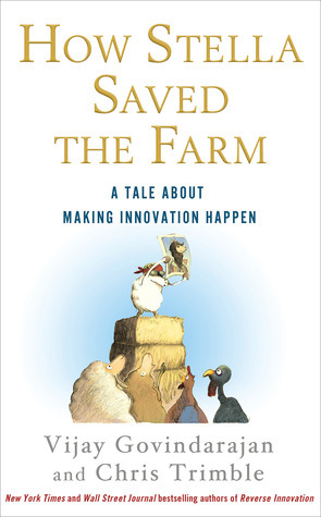 How Stella Saved the Farm: A Tale About Making Innovation Happen  by  Vijay Govindarajan
