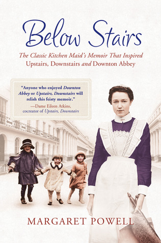 Below Stairs: The Classic Kitchen Maids Memoir That Inspired Upstairs, Downstairs and Downton Abbey  by  Margaret Powell