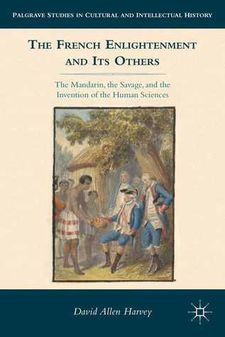 The French Enlightenment and Its Others: The Mandarin, the Savage, and the Invention of the Human Sciences  by  David Allen Harvey